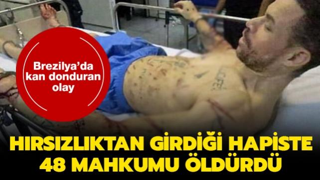 Hırsızlıktan girdiği hapiste 48 mahkumu öldürdü