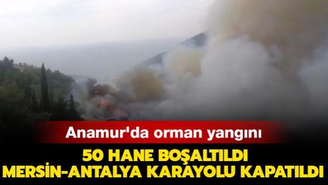 Mersin Anamur'da orman yangını: 50 hane boşaltıldı, Mersin-Antalya Karayolu kapatıldı