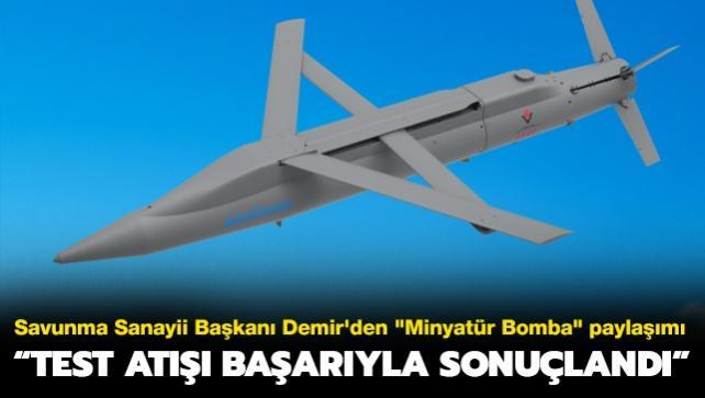 Savunma Sanayii Başkanı Demir'den 'Minyatür Bomba' paylaşımı: Test atışı başarıyla sonuçlandı