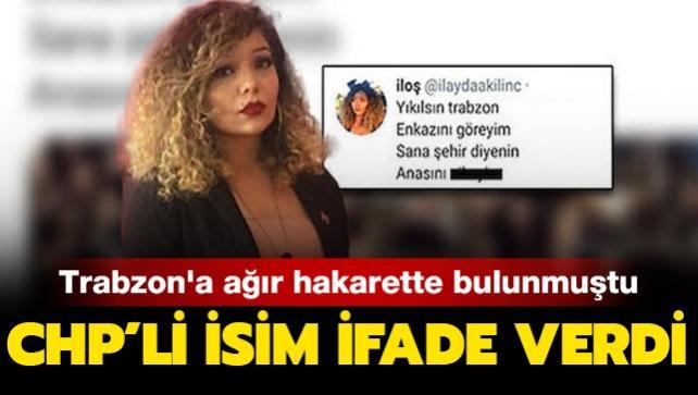 Trabzon'a ağır hakarette bulunan CHP'li isim ifade verdi