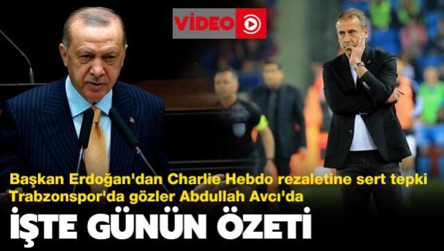 Başkan Erdoğan'dan Fransız Charlie Hebdo rezaletine sert tepki... Trabzonspor, Abdullah Avcı ile prensip anlaşmasına vardı... İşte günün özeti