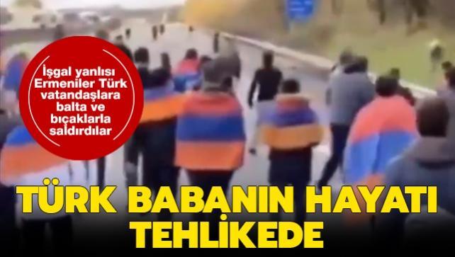 İşgal yanlısı Ermeni eylemciler Türk vatandaşlara sopa, balta ve bıçaklarla saldırdılar: Türk babanın hayatı tehlikede
