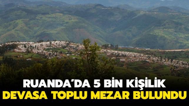 Ruanda'da 5 bin kişilik toplu mezar keşfedildi