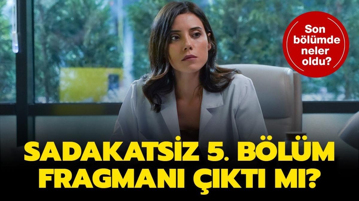 """Sadakatsiz 5.bölüm fragmanı yayınlandı mı"""""""