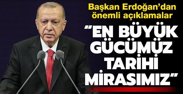 Başkan Erdoğan: En büyük gücümüz, tarihi mirasımız