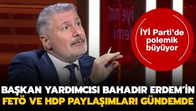 İYİ Parti'de polemik büyüyor... Başkan Yardımcısı Bahadır Erdem'in FETÖ ve HDP paylaşımları gündemde