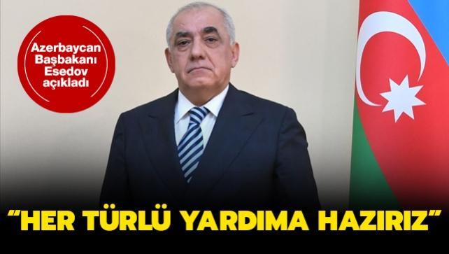Azerbaycan Başbakanı Esedov'dan 'her türlü yardıma hazırız' mesajı