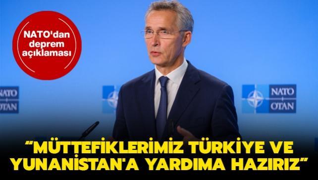 NATO'dan deprem açıklaması: Müttefiklerimiz Türkiye ve Yunanistan'a yardıma hazırız