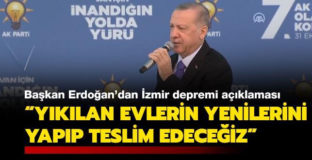 Başkan Erdoğan: İzmir'de depremde yıkılan evlerin yenilerini yapıp teslim edeceğiz
