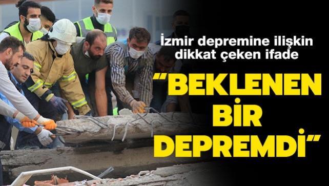 İzmir depremine ilişkin çarpıcı ifade: 'Beklenen bir depremdi'