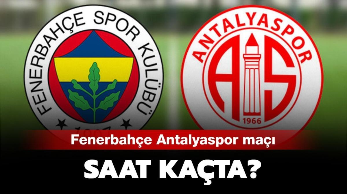 """Fenerbahçe Antalyaspor maçı ne zaman yapılacak"""" Fenerbahçe maçı hangi kanalda"""""""