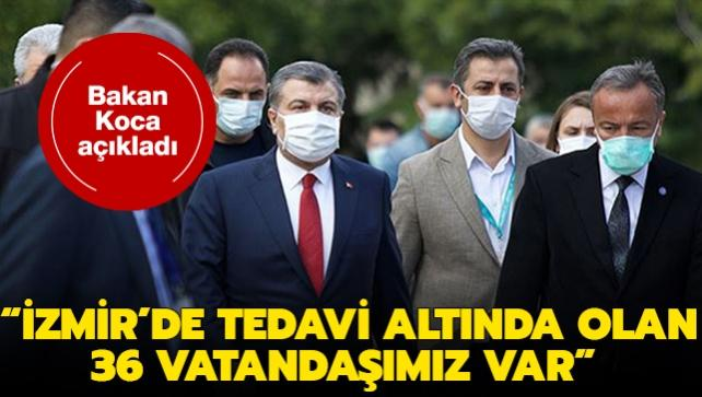 Bakan Koca açıkladı: İzmir'de tedavi altında olan 36 vatandaşımız var