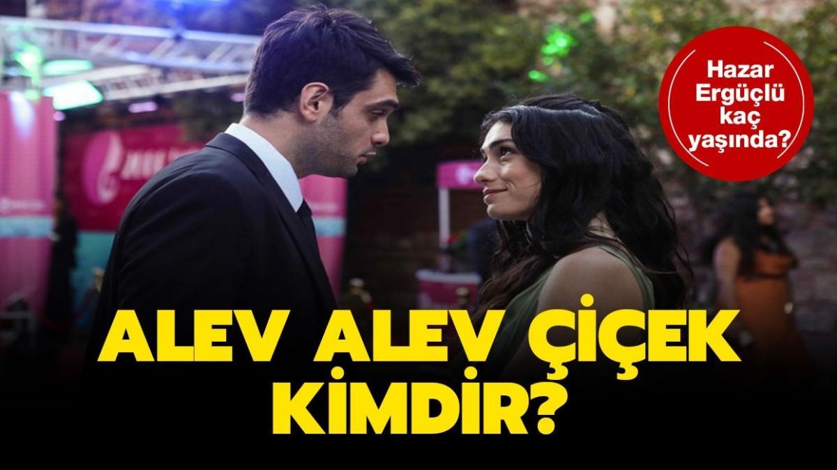 """Alev Alev Çiçek kimdir"""" Alev Alev'in Çiçek'i Hazar Ergüçlü kaç yaşında ve nereli"""""""