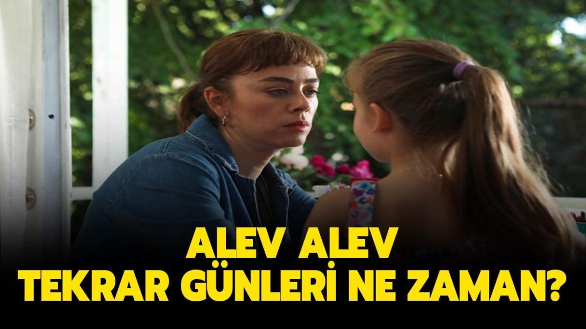 """Alev Alev dizisi yeni bölüm ve tekrar günleri... Alev Alev tekrarı ne zaman"""""""