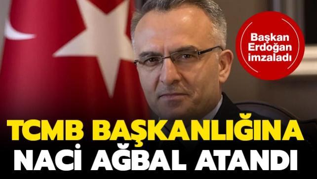 Naci Ağbal Merkez Bankası Başkanlığına atandı