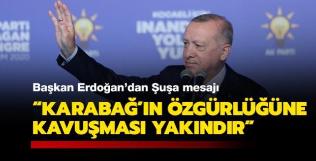 Başkan Erdoğan'dan Şuşa mesajı: Karabağ'ın özgürlüğüne kavuşması yakındır