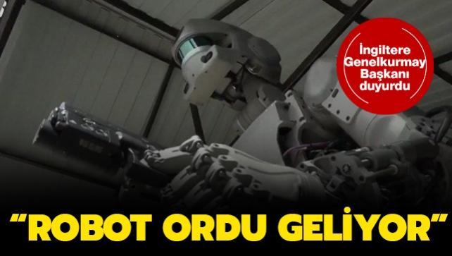 İngiltere Genelkurmay Başkanı tarih verdi: Robot ordu geliyor