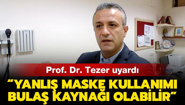 """Prof Dr. Tezer: """"Yanlış maske kullanımı bulaş kaynağı olabilir"""""""