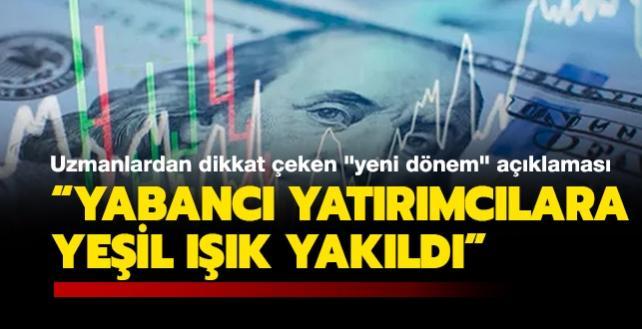 """Uzmanlardan dikkat çeken """"ekonomideki yeni dönem"""" açıklaması: Yabancı yatırımcılara yeşil ışık yakıldı"""