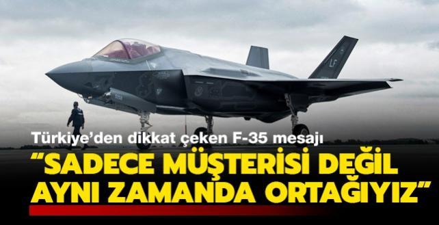 Türkiye'den F-35 mesajı: Sadece müşterisi değil aynı zamanda ortağıyız