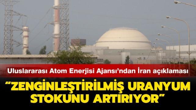Uluslararası Atom Enerjisi Ajansı'ndan İran açıklaması: Zenginleştirilmiş uranyum stokunu artırıyor