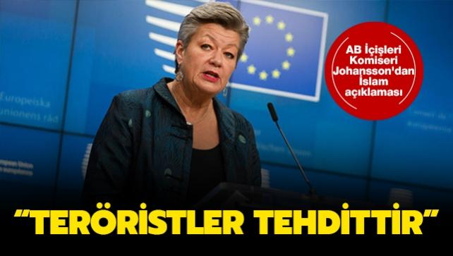AB İçişleri Komiseri Johansson'dan İslam açıklaması: Teröristler tehdittir