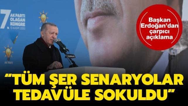 Başkan Erdoğan'dan çarpıcı açıklama: Tüm şer senaryolar tedavüle sokuldu