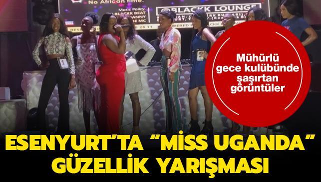 """Esenyurt'ta mühürlü gece kulübünde """"Miss Uganda"""" güzellik yarışması düzenlediler"""