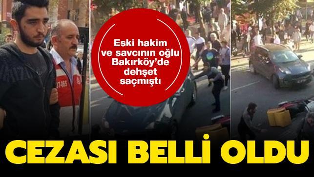Eski hakim ve savcının oğlu Görkem Sertaç Göçmen Bakırköy'de dehşet saçmıştı: Cezası belli oldu