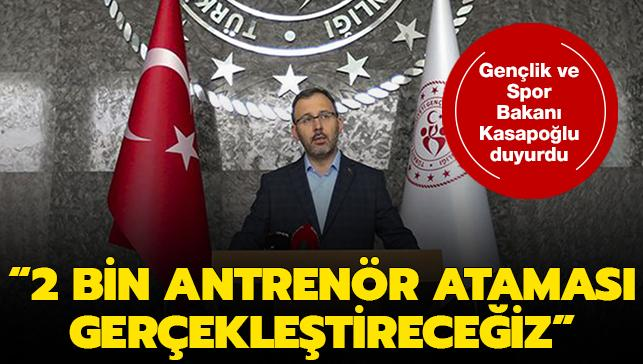 Gençlik ve Spor Bakanı Kasapoğlu: 2 bin antrenör ataması gerçekleştireceğiz