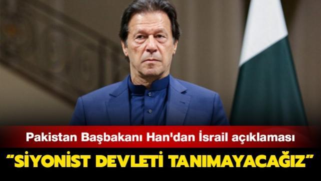 Pakistan Başbakanı Han'dan İsrail açıklaması: Siyonist devleti tanımayacağız