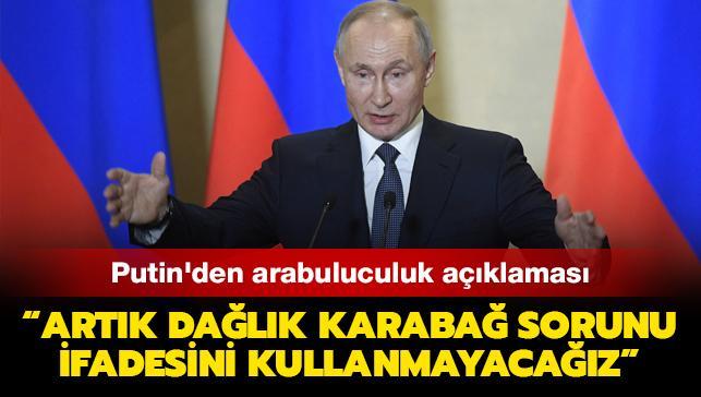 Putin'den arabuluculuk açıklaması: Artık Dağlık Karabağ Sorunu ifadesini kullanmayacağız