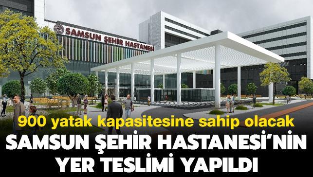 900 yatak kapasitesine sahip olacak: Samsun Şehir Hastanesi'nin yer teslimi yapıldı