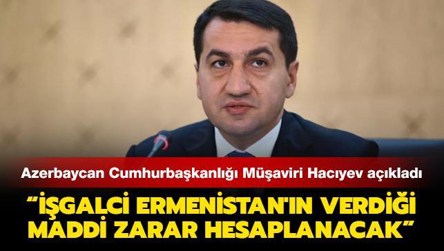 Azerbaycan Cumhurbaşkanlığı Müşaviri Hacıyev açıkladı: İşgalci Ermenistan'ın verdiği maddi zarar hesaplanacak