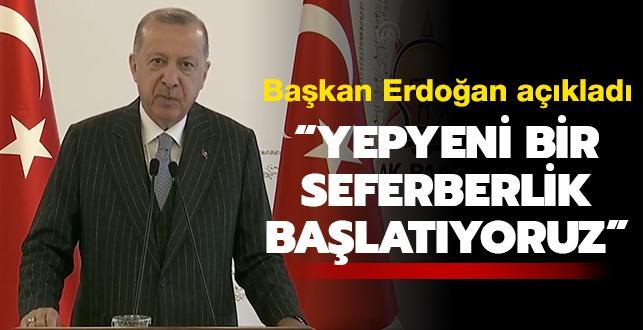 Başkan Erdoğan: Yepyeni bir seferberlik başlatıyoruz
