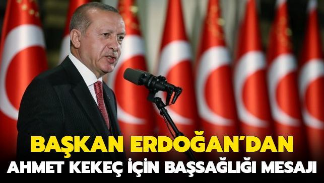 Başkan Erdoğan'dan Ahmet Kekeç için başsağlığı