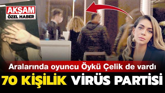 Aralarında oyuncu Öykü Çelik de vardı... 70 kişilik virüs partisi!