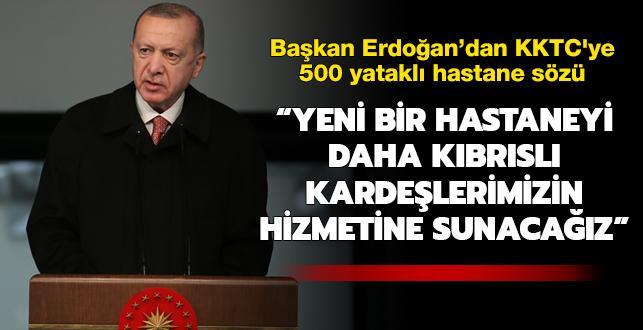 Başkan Erdoğan'dan KKTC'ye 500 yataklı hastane sözü: Yeni bir hastaneyi daha Kıbrıslı kardeşlerimizin hizmetine sunacağız