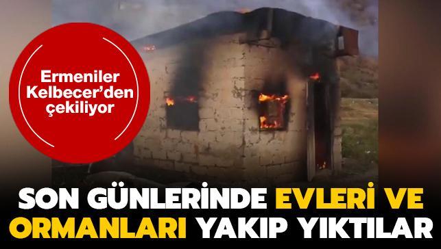 Ermeniler Kelbecer'i terk ediyor... Son günlerinde evleri ve ormanları yakıp yıktılar!