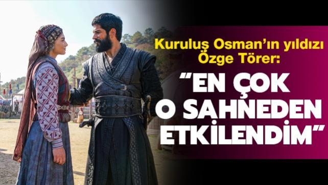 Kuruluş Osman'ın Bala Hatun'u Özge Törer: En çok o sahneden etkilendim