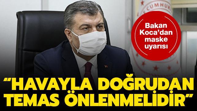 Sağlık Bakanı Koca'dan maske uyarısı: Havayla doğrudan temas önlenmelidir