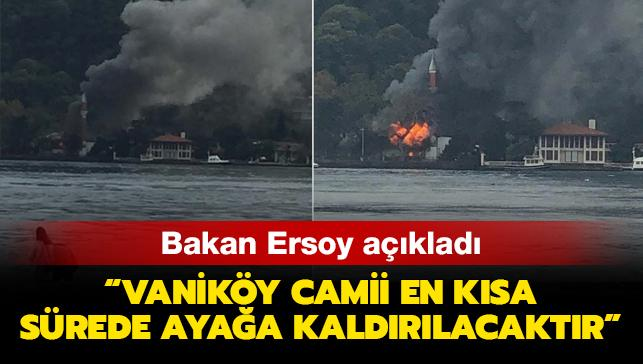 Bakan Ersoy açıkladı: Vaniköy Camii en kısa sürede ayağa kaldırılacaktır
