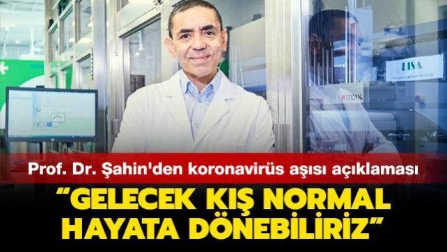 BioNTech'in kurucusu Prof. Dr. Şahin'den koronavirüs aşısı açıklaması: Gelecek kış normal hayata dönebiliriz