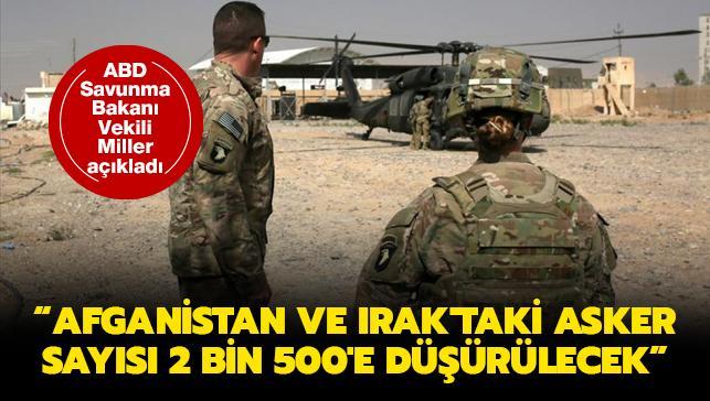 ABD'li Savunma Bakanı Miller, Afganistan ve Irak'taki asker sayısını düşüreceklerini açıkladı