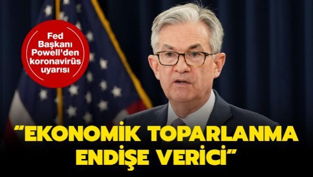 Fed Başkanı Powell'den koronavirüs uyarısı: Ekonomik toparlanma endişe verici