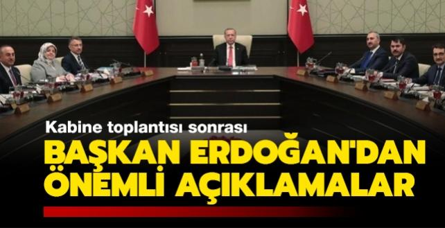 Kabine toplantısı sona erdi... Başkan Erdoğan'dan önemli açıklamalar