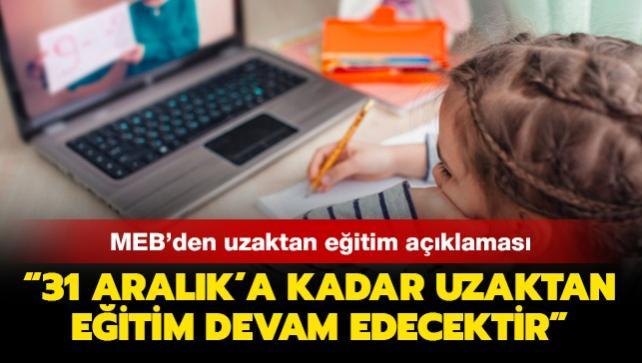 Milli Eğitim Bakanlığından uzaktan eğitim açıklaması: 31 Aralık'a kadar uzaktan eğitim devam edecektir