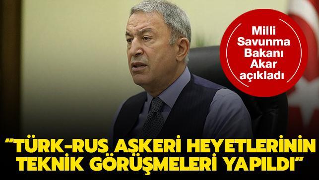 Milli Savunma Bakanı Akar: Türk-Rus askeri heyetlerinin teknik görüşmeleri yapıldı