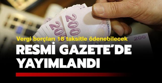 Resmi Gazete'de yayımlandı: Vergi borçları yapılandırılarak 18 taksitle ödenebilecek