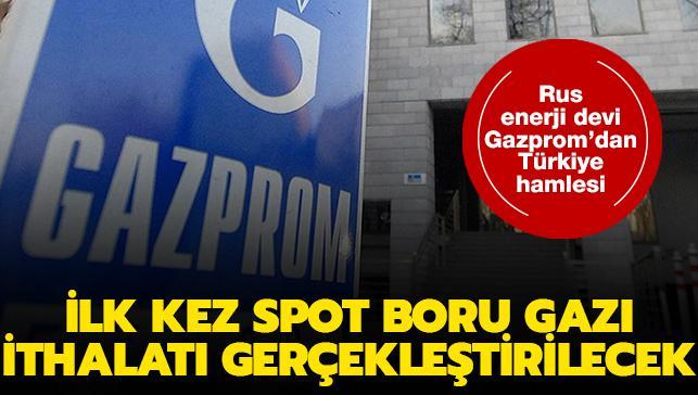 Rus enerji devi Gazprom'dan Türkiye hamlesi: İlk kez spot boru gazı ithalatı gerçekleştirilecek